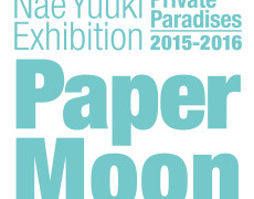Nae Yuuki Exhibition Private Paradises 2015-2016 Paper Moon